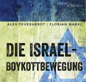 """""""Die Israel-Boykottbewegung"""" von Alex Feuerherdt und Florian Markl ist dieser Tage beim Verlag Hentrich & Hentrich erschienen."""